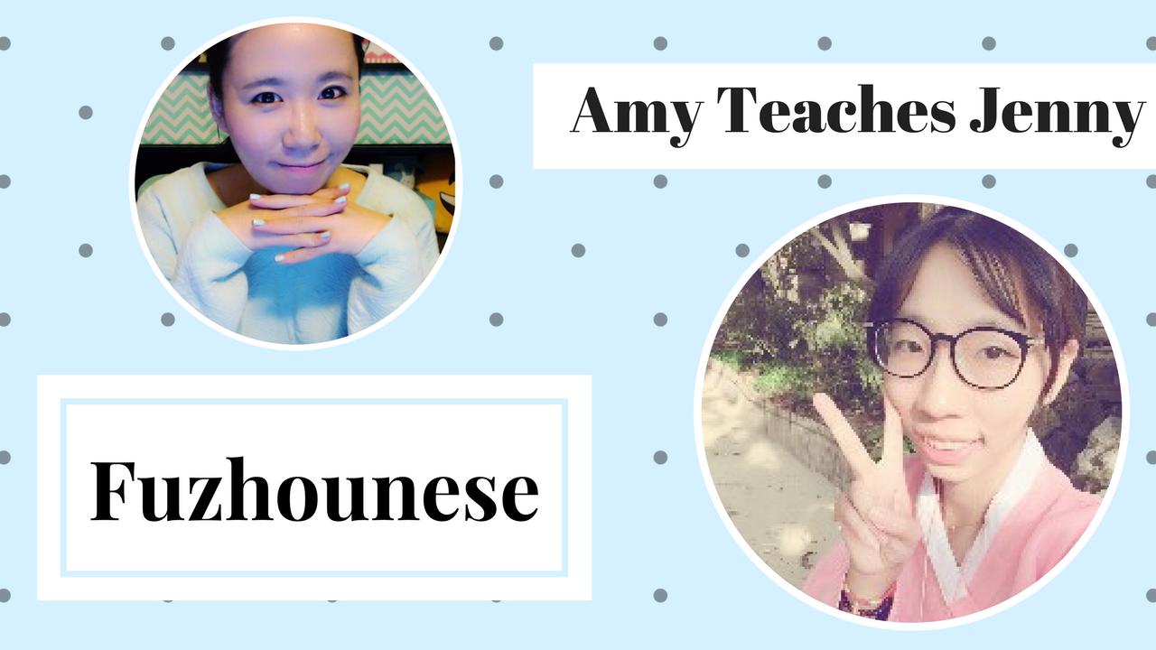 Amy Teaches Jenny Fuzhounese – A Mini Fuzhounese Lesson